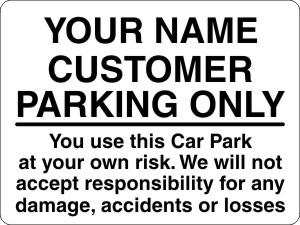 CUSTOMER PARKING ONLY You use this Car Park at your own risk. We will not accept responsibility for any damage, accidents or losses