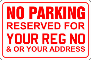 NO PARKING RESERVED FOR YOUR REG NO & OR YOUR ADDRESS
