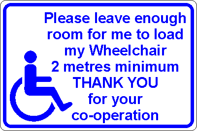 Please leave enough room for me to load my Wheelchair 2 metres minimum THANK YOU