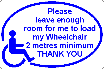 Magnetic Sign - Please leave enough room for me to load my Wheelchair 2 metres minimum THANK YOU
